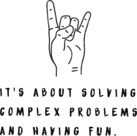it's about solving complex problems and having fun.
